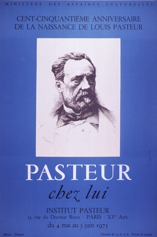 <p>Blue poster with black and white lettering.  Publisher information at top of poster.  Note below publisher information announces the 150th anniversary of Pasteur's birth.  Visual image is a reproduction of what appears to be an etching of Pasteur.  Title below image.  Exhibit location, dates, and hours listed below title.</p>