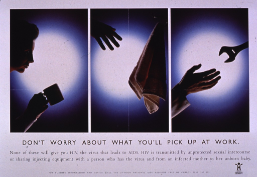 <p>Predominantly white poster with black lettering.  Visual images are color photo reproductions featuring someone holding a coffee cup, reaching for a towel, and reaching for a wrench.  Title and caption below photos.  Caption addresses ways in which HIV is actually transmitted, including unsafe sex, sharing needles, or from mother to fetus.  Publisher information in lower right corner.</p>