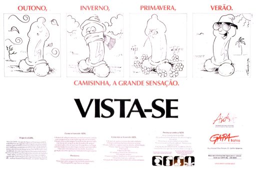 <p>White poster with red and black lettering, illustrated at the top by four cartoons of a condom-covered penis reacting to the elements in each of the four seasons.  The final cartoon is dated 1992.  At the bottom, in three separate sections, are:  a history of GAPA Bahia; lists of modes of AIDS transmission and ways you cannot get AIDS; preventive measures against AIDS; and an illustrated step-by-step guide to proper use of condoms.  In the lower right corner are the logo and address of GAPA Bahia.</p>