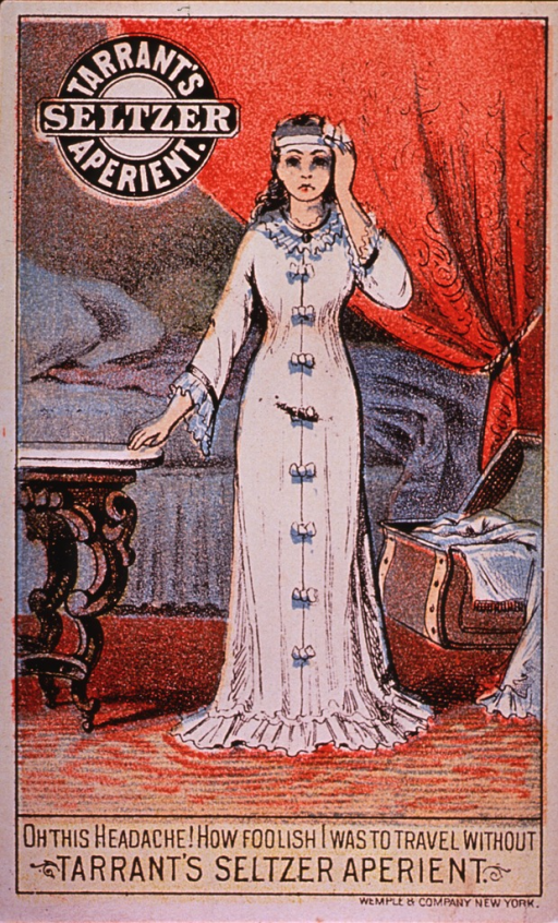 <p>Visual motif: a woman, with her left hand to her head, is standing next to a table; in the background is a bed at the foot of which is an open trunk.  Caption: &quot;Oh this headache! How foolish I was to travel without Tarrant's Seltzer Aperient.&quot;</p>