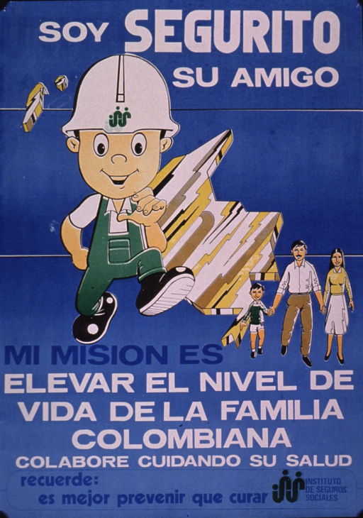 <p>Predominantly blue poster with white and blue lettering.  Title at top of poster.  Visual images are illustrations of a cartoon-style man in a hard hat and a three-member family.  A shape similar to a map of Colombia is in the background.  Caption below illustrations announces that Segurito's mission is to raise the quality of life for Colombian families and work together to care for their health.  Note text and publisher information at bottom of poster.  Note text reminds the reader that prevention is better than a cure.</p>