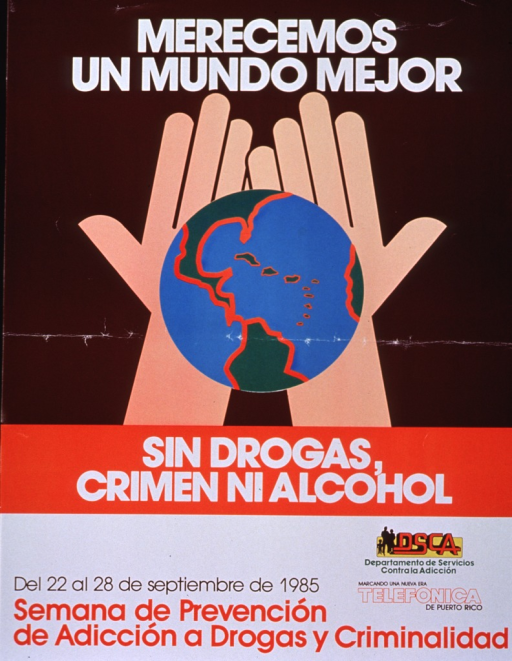 <p>Brown, orange, and white poster with multicolor lettering.  Initial title words at top of poster.  Dominant visual image, directly below title, is an illustration of the world cupped in two outstretched hands.  Remaining title words below illustration.  Bottom of poster announces an addiction and crime prevention week, Sept. 1985, and lists sponsor.</p>