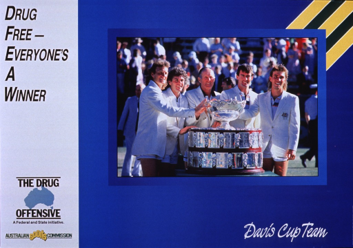 <p>White and blue poster with multicolor lettering.  Initial title words in upper left corner.  Dominant visual image is a reproduction of a color photo of the Australian Davis Cup team standing around a trophy (winners in 1983 and 1986).  Remaining title words in lower right corner.  Logos for the Drug Offensive and publisher in lower left corner.</p>