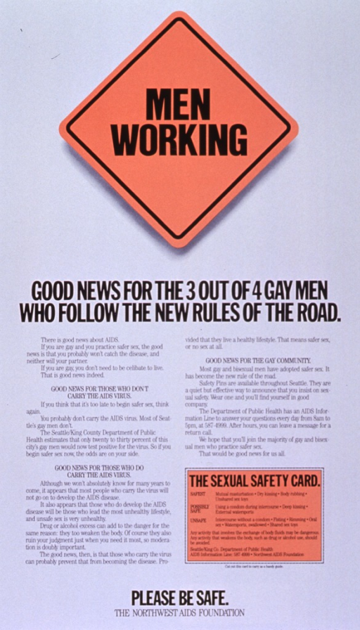 <p>White poster with black lettering.  Initial title phrase superimposed on orange diamond-shaped road sign.  Remaining title text below sign.  Lower portion of poster dominated by text about the prevalence of safe sex behavior in the gay community and the importance of a healthy lifestyle for preventing progression to AIDS.  A &quot;sexual safety card&quot; near the lower right corner ranks sexual activities in order of risk.  Note and publisher information at bottom of poster.</p>