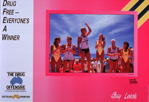 <p>White and pink poster with multicolor lettering.  Initial title words in upper left corner.  Dominant visual image is a reproduction of a color photo showing six athletes on a beach, with a crowd behind them.  Women's bathing suits have a logo for the Ironman Triathalon.  One athlete, presumably Guy Leech, stands above the others, with an arm upraised as if in victory.  Logo for Surf Life Saving Association of Australia below photo.  Remaining title words in lower right corner.  Logos for the Drug Offensive and publisher in lower left corner.</p>