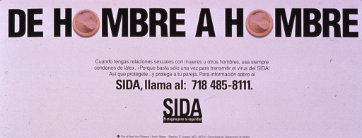 <p>White poster with black lettering.  Title at top of poster.  The &quot;o&quot;s in hombre are represented by photo reproductions of new condoms.  The condoms are the only visual images.  Caption below title stresses using condoms to prevent the spread of AIDS and protect one's partner, whether woman or man.  AIDS hotline number provided.  Note below caption urges protecting one's self.  Publisher information at bottom of poster.  Verso presents the same material in a mirror image.</p>