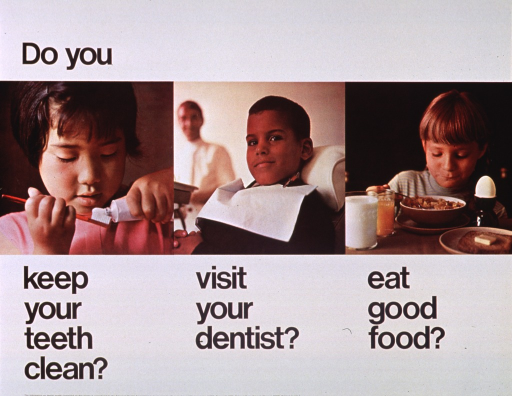<p>White poster with black lettering.  Initial title words in upper right corner.  Visual image consists of three color photo reproductions showing children engaged in title phrase activities.  A little girl applies toothpaste to her toothbrush.  A little boy wearing a protective bib sits in a dental chair.  Another little girl eats a full breakfast.  Note and publisher information at bottom of poster.</p>