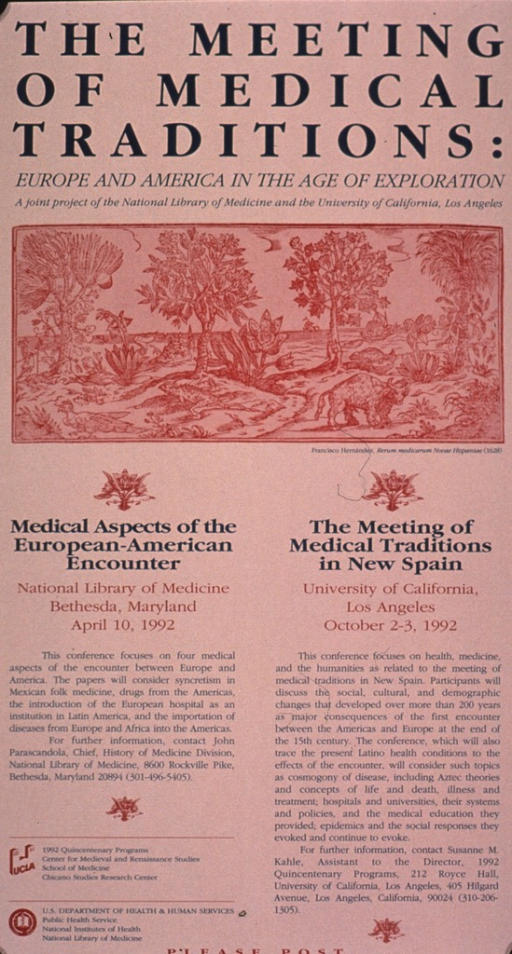 <p>Predominantly tan poster with green and red lettering.  Title at top of poster.  Visual image appears to be a reproduction of a woodcut or engraving featuring plants and animals.  Caption below image.  Additional text on poster describes conferences held at the National Library of Medicine and the University of California, Los Angeles that examined cross-influences of indigenous and European medical practices and phenomena in the late 15th century.</p>