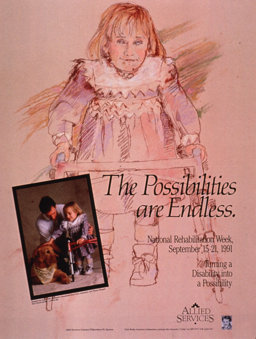 <p>Predominantly peach poster with black lettering.  Dominant visual image is a color drawing of a little girl using a walker.  Smaller images include a color photo reproduction featuring the same little girl, along with a physical therapist and a dog, and a b&amp;w photo reproduction featuring Chris Burke, honorary chair.  Caption below color photo.  Title and note superimposed on drawing.  Publisher information at bottom of poster.</p>