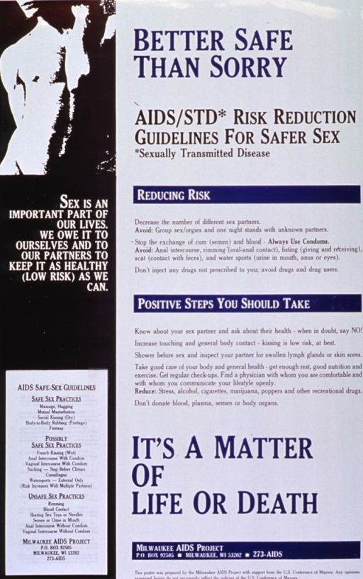 <p>White poster with multicolor lettering.  Title at top of poster on right side.  Right side of poster dominated by text about how to reduce risk of AIDS and sexually transmitted diseases, both by avoiding some activities like sex without condoms and taking positive steps like regularly seeing a doctor.  Note, publisher, and sponsor information at bottom of right side of poster.  Left side of poster features visual image, a b&amp;w print of the torsos of two naked men.  Caption below image.  A pad of tear-away safe sex guidelines is affixed to lower left corner.  Guidelines rank sexual activities in order of risk.</p>