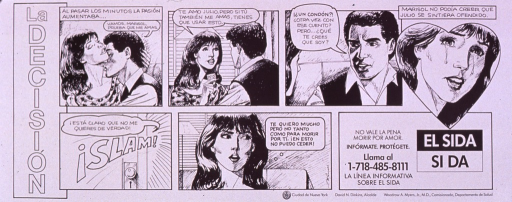 <p>Black and white poster.  Title on left side of poster.  Visual image is a six-panel vignette depicting a male-female couple kissing and then arguing about using a condom.  Each protests that honoring the request is proof of love.  Note text and hotline number presented as a final panel.  Note states that it is not worth it to die for love and urges protecting one's self.  Verso presents the information in a mirror image.</p>