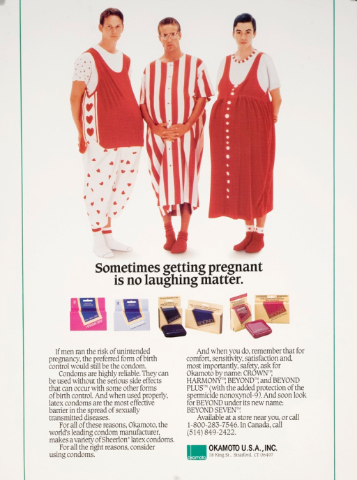 <p>Predominantly white poster with black lettering. Dominant visual image is 3 men dressed in red and white maternity clothes. Each of them appears to be pregnant. Title below image. 6 images of condom boxes appear below title. Accompanying text explains the benefits of using condoms. Publisher information at bottom of poster.</p>