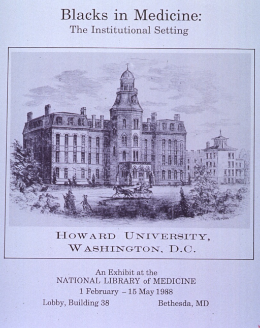 <p>Poster announcing exhibit at NLM February-May 1988.  Visual: 19th century wood engraved illustration of Howard University.</p>