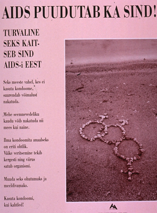 <p>Predominantly pink-tone poster with black lettering.  Title at top of poster.  Title appears to state &quot;AIDS touches you too.&quot;  Visual image is a photo reproduction featuring small rocks or stones on a beach.  The stones are arranged to form two male symbols and one female symbol; the symbols are linked to imply a male-male couple and male-female couple.  Note and additional text on left side of poster.  Note addresses safe sex as protection from AIDS.  Publisher information at bottom of poster.</p>