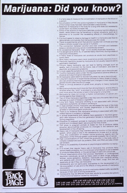 <p>White poster with black and white lettering.  Title at top of poster.  Most of poster is a list of 35 true-false questions about marijuana.  Visual image is an illustration of two teens smoking marijuana; one teen uses a water pipe or bong.  Answer key for quiz at bottom of poster.  Note in lower left corner may be a reference to a series or portion of a publication.</p>