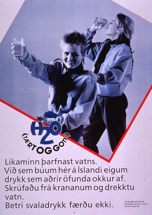 <p>Predominantly white poster with blue and black lettering.  Visual image is a blue-tone photo reproduction featuring two teens.  One stands and drinks a glass of water, while the other sits and raises his glass as if joining in a toast.  The teens wear Scout-style kerchiefs around their necks.  Title and caption below photo.  Caption addresses the body's need for water and the quality of the water in Iceland; it also appears to compare water and softdrinks.  Publisher and sponsor information in lower right corner.</p>