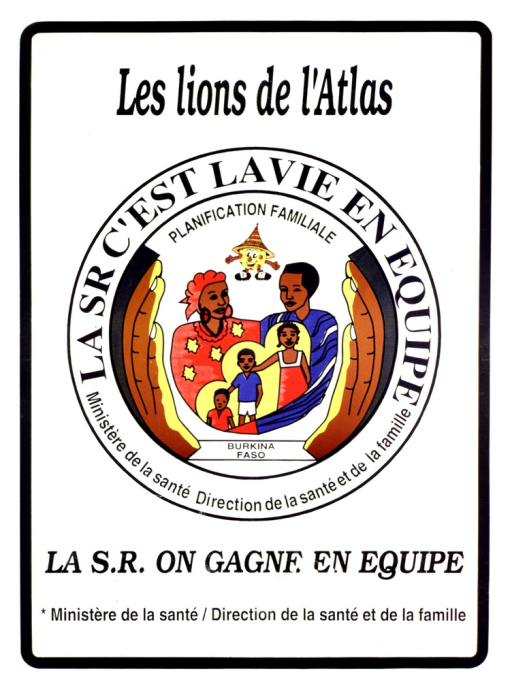 <p>White poster with black lettering.  Title at top of poster.  Title may be a reference to a similarly named soccer team from Morocco.  Visual image is the family planning seal for Burkina Faso, featuring a colorfully dressed family of five surrounded by cupped hands.  Note incorporated in seal.  Note talks about the &quot;SR&quot; (sante reproductive?) and life on a team.  Caption below seal again addresses the &quot;SR&quot; and winning on a team.  Publisher information below caption.</p>