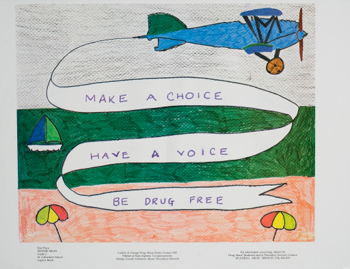 <p>White poster with purple and black lettering.  Dominant visual image is a reproduction of a hand drawing showing a beach scene.  A plane flies above two umbrellas stuck in the sand and a sail boat out on the water.  The plane is pulling a sign that bears the title.  Bottom of the poster provides a phone number for more information about drug abuse services, lists the sponsor, and identifies Donnie Mead--a third-grade student at St. Catherine's School in Laguna Beach--as the first place winner in the contest.</p>