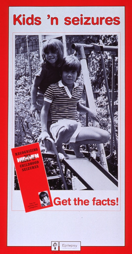 <p>Red and white poster with red and black lettering.  Initial title words at top of poster.  Visual image is a reproduction of a b&amp;w photo showing two children outdoors, playing on a slide.  A picture of a brochure entitled &quot;Recognizing the hidden signs of childhood seizures&quot; is superimposed on lower left corner of photo.   Remaining title words below photo.  Publisher name, logo, and information at bottom of poster.</p>