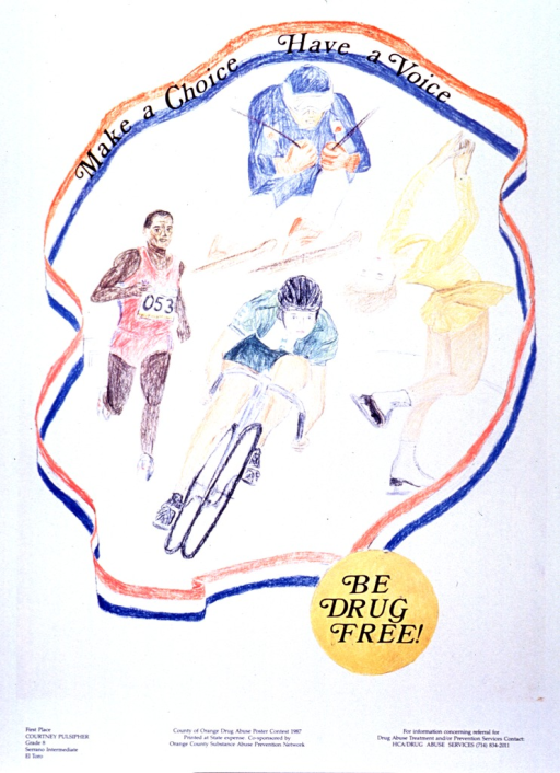 <p>White poster with black lettering.  Initial title words at top of poster.  Dominant visual image is a reproduction of a hand drawing of people running, skiing, ice skating, and cycling.  The athletes are framed by a red, white, and blue ribbon with a gold medal on it.  Remaining title words appear on the medal.  Bottom of poster provides a phone number for more information about drug abuse services, lists the sponsor, and identifies Courtney Pulsipher--an eighth-grade student at Serrano Intermediate in El Toro--as the first place winner of the poster contest.</p>