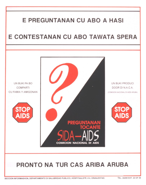 <p>Poster is chiefly text in Papiamentu, a language native to Aruba.  There is a central box, divided diagonally into black and white halves.  There is a question mark in the white half, and in the black half it says &quot;Preguntanan tocante SIDA-AIDS, Comicion Nacional di AIDS.&quot;  On either side of the box are stop signs which say &quot;Stop AIDS.&quot;</p>