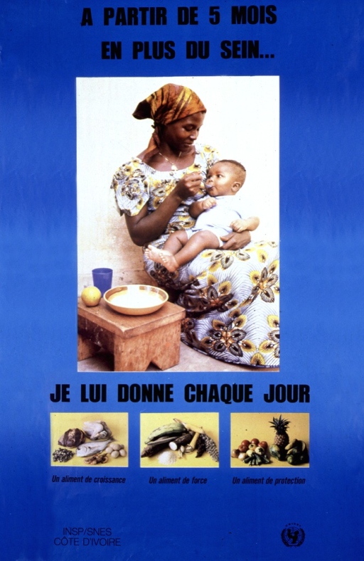 <p>Bright blue poster with black lettering.  Title at top of poster.  Dominant visual image is a reproduction of a color photo showing a woman spoon-feeding her baby.  Caption begins below dominant photo.  Three smaller photo reproductions show different food groups that the baby eats, including food for knowledge (fish, other proteins), food for strength (carbohydrates), and foods for protection (fruits and vegetables).  Publisher information in lower left corner, sponsor logo in lower right corner.</p>
