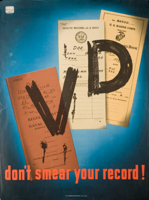 <p>Predominantly blue poster with black and red lettering. Image is of 3 health records with the letters &quot;VD&quot; in bold on top of them. The letters are written as if they have been painted on. Various smears of what looks like black paint appear around the letters. Publisher information at bottom of poster.  Logo for Bureau of Naval Personnel in upper left-hand corner of poster.</p>