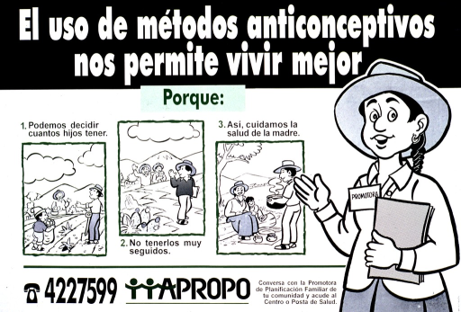 <p>Blue and white poster with multicolor lettering.  Title at top of poster.  Center of poster dominated by three illustrations explaining how using contraception improves quality of life, including the ability to decide how many children to have, to not have children continuously, and to protect the mother's health.  An illustration of a &quot;Promotora&quot; on right side of poster.  Note and publisher information at bottom of poster.</p>