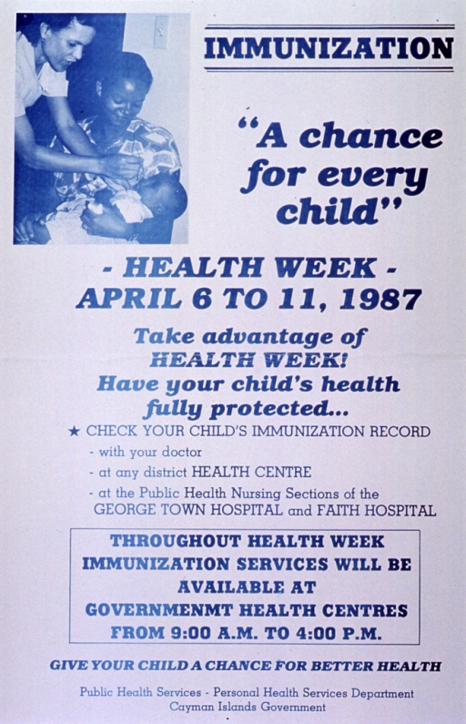 <p>White poster with blue lettering.  Title in upper right corner.  Visual image is a photo reproduction showing a mother holding her baby as it receives an oral immmunization.  Poster is mostly text announcing Health Week and detailing available child immunization services.  Note and publisher information at bottom of poster.</p>