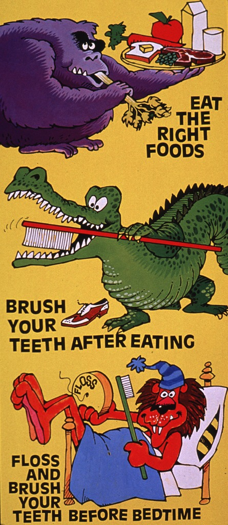 <p>Predominantly yellow poster with black lettering.  Title dispersed throughout poster.  Visual images are cartoon-style illustrations of a gorilla eating a stalk of celery and holding a tray of healthy food, a dragon brushing its teeth, and a lion lying in bed while holding an oversized toothbrush and container of dental floss.</p>