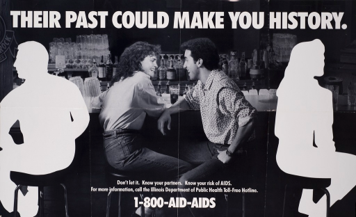 <p>Black and white poster. Visual image is a man and woman conversing at a bar. Next to the woman is a white silhouette of a man. Next to the man is a white silhouette of a woman. Title above image. Note below image. Text below note provides the hotline for the Illinois Department of Public Health.</p>