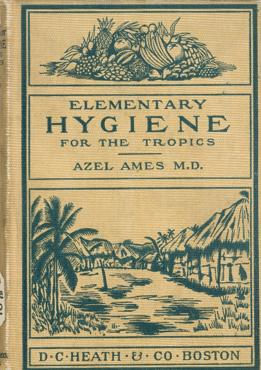 <p>Image of the cover page of Elementary hygiene for the tropics by Azel Ames, M.D.</p>