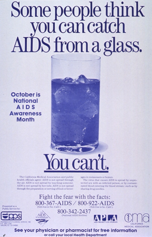 <p>Cream poster with blue lettering.  Initial title phrase at top of poster.  Visual image is a reproduction of a photo of a glass of tea or cola.  Note about AIDS Awareness Month to left of beverage.  Remaining title phrase below photo.  Caption below final title phrase lists several types of casual contact that do not transmit AIDS.  Note about fear and phone numbers below caption.  Publisher and other agency logos at bottom of poster.</p>