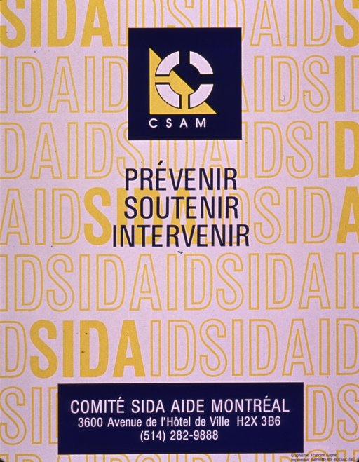 <p>White poster with &quot;SIDA&quot; repeated in yellow print or white print outlined in yellow covering the background. The title consists of the logo for the Comite sida aide Montreal at the top of the poster against a blue background, the remainder of the title is in blue print beneath the title, and the publishing information is against a blue background at the bottom of the poster.</p>