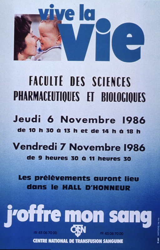 <p>Multitonal teal poster with multicolor lettering announcing a blood drive held by the Faculte des sciences pharmaceutiques et biologiques. Also lists dates, times, and location.  Title at top of poster.  Visual image is a reproduction of a color photo of a woman and her baby touching noses.  Note near bottom of poster.  Logo and publisher information at bottom of poster.</p>