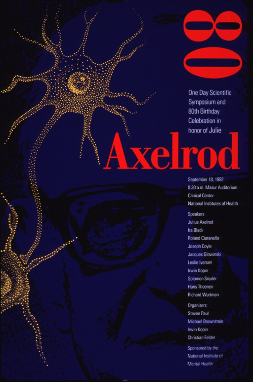 <p>Poster with purple background, the title in large red print, and the remaining smaller print in white. The poster is designed to represent the face of Julius Axelrod, accomplished by using black shading for the eyes, glasses, nose, and around the head. Two yellow images apperar to the left, probably representing synapsis or synaptic transmission.</p>