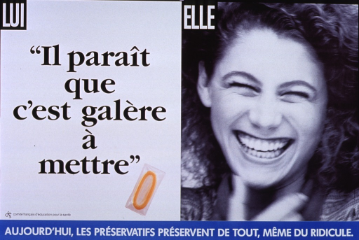 <p>Multicolor poster with black and white lettering.  Title incorporated in visual image in upper portion of poster.  Initial title phrase on left side.  Text dominates, though a small reproduction of a color photo of a condom also appears below text.  Remaining title phrase on right side of poster.  &quot;Elle&quot; is superimposed on a reproduction of a b&amp;w photo showing a woman laughing heartily.  Caption at bottom of poster stresses that condoms offer protection from everything, including ridicule.  Publisher information near lower left corner.</p>
