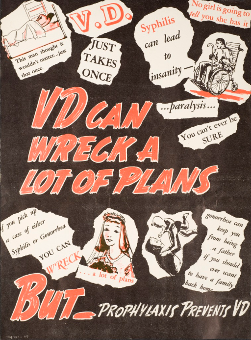 <p>Predominantly black poster with red and white lettering. Various words and images that look as if they have been cut out from a newspaper or magazine are scattered across the poster and indicate the dangers of contracting syphilis or gonorrhea. Warnings include, &quot;just takes once,&quot; &quot;syphilis can lead to insanity,&quot; &quot;no girl is going to tell you she has it,&quot; &quot;you can't ever be sure, &quot; and &quot;gonorhhea can keep you from being a father if you should ever want to have a family back home&quot;.</p>