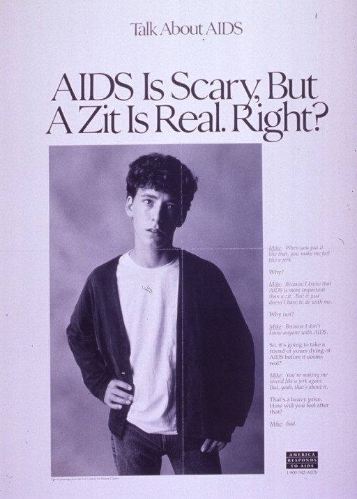 <p>Predominantly white poster with black lettering.  Note at top of poster.  Title below note.  Visual image is a b&amp;w photo reproduction of a teenage boy.  Caption to right of photo is a dialogue between &quot;Mike&quot; and an unidentified speaker.  Dialogue deals with taking AIDS seriously.  &quot;America responds to AIDS&quot; logo in lower right corner.  Publisher information below photo.</p>