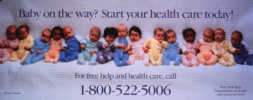 <p>Multicolor poster with blue and black lettering.  Title at top of poster.  Visual image is a color photo reproduction featuring several infants.  The babies are propped up in a sitting position and rest against a quilted background.  Toll-free number and publisher information below photo.  Verso of poster presents a mirror image of recto.</p>