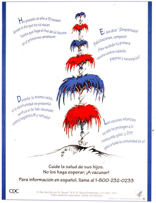 <p>White and blue poster with blue and black lettering.  Visual image is a color illustration from &quot;If I ran the zoo&quot; by Dr. Seuss.  Six creatures with large plumes of hair or feathers are stacked one on top of another.  The creatures decrease in size at each level.  A rhyming verse about infant vaccination surrounds the illustration.  Title and phone number for more information below illustration.  Publisher information in lower left corner.</p>