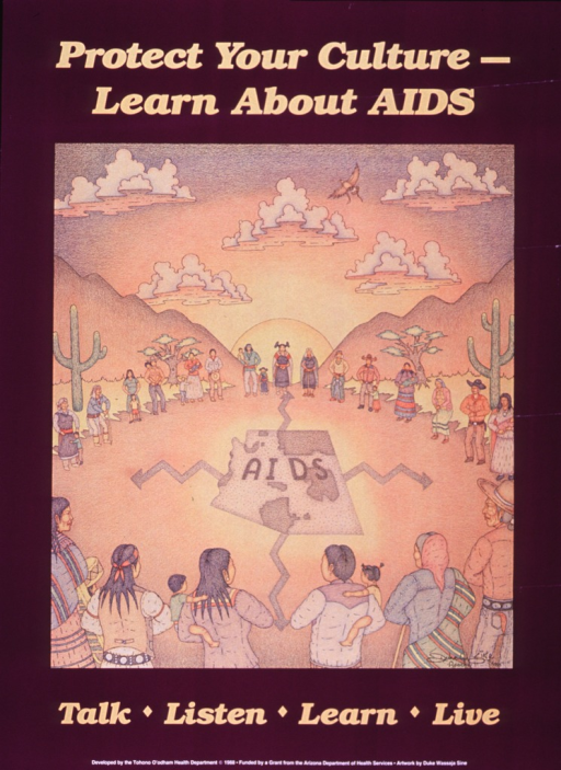 <p>Purple and yellow poster with yellow and white lettering.  Title at top of poster.  Visual image is an illustration featuring Native Americans standing in a circle amid a desert landscape.  A map of Arizona, with Indian lands highlighted, is in the center of the circle.  The map is labeled AIDS and jagged arrows extend to the north, south, east, and west.  Caption below illustration.  Publisher and sponsor information at bottom of poster.</p>