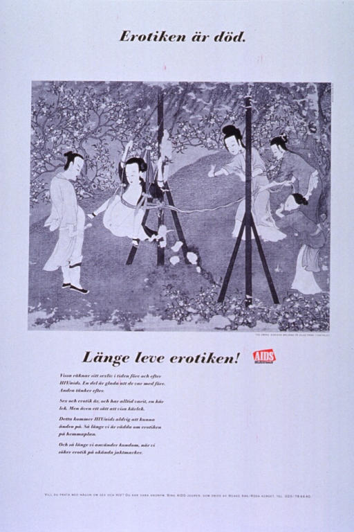 <p>Predominantly white poster with black lettering and red highlights.  Initial title phrase at top of poster.  Visual image is a black and white reproduction of a Chinese print.  Three women push a woman on a swing.  The woman on the swing is positioned so her genitalia are exposed.  She flies toward a man who stands with his robe open, revealing a fully erect penis.  Caption below print.  Remaining title text and publisher information below caption.  Additional text encourages HIV/AIDS prevention through condom use.  AIDS hotline information at bottom of poster.</p>