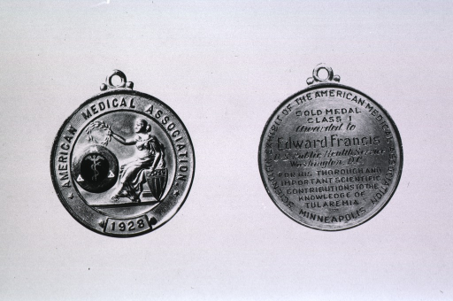 <p>Showing obverse and reverse of medal awarded in 1928 to Dr. Francis for his contributions to the knowledge of Tularemia.</p>