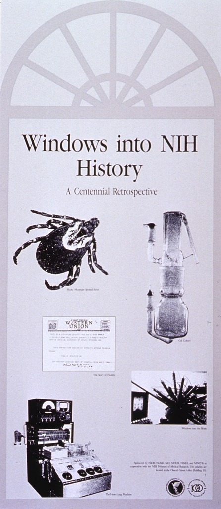 <p>Gray poster announcing the NIH Centennial exhibit at the NIH Museum of Medical Research.  Poster features dark gray outline of circlehead window.  Title appears below circlehead.  Five black and white photo images representing research milestones appear below title.  Lower right corner lists sponsor and displays logos for the Museum of Medical Research and the NIH Centennial.</p>