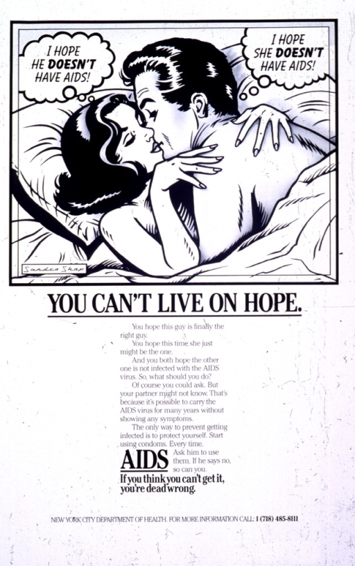 <p>White poster with black lettering.  Visual image at top of poster.  Image is a cartoon-style drawing of a man and woman in bed.  Each hopes the other does not have AIDS.  Title below drawing.  Caption below title stresses the importance of using condoms.  Note below caption.  Publisher information at bottom of poster.</p>