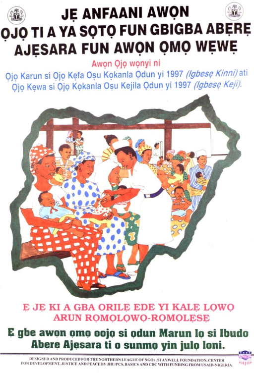 <p>White poster with multicolor lettering announcing immunization days, Nov. and Dec. 1997.  Also lists dates and eligible ages.  Visual image is an illustration of a crowded clinic, with a health worker immunizing a baby.  The illustration is framed by an outline of Nigeria.  Caption, below illustration, urges reader to make Nigeria polio free.  Publisher, beneficiary, and sponsor information at bottom of poster.</p>