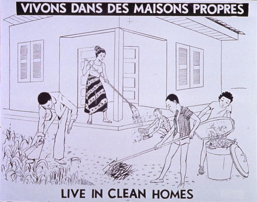 <p>White poster with black lettering.  French title at top of poster, English title at bottom.  Central visual image is an illustration of a family cleaning its house and yard.  A woman sweeps the porch and a small child gathers the sweepings.  A man cuts brush with a machete and a boy gathers the cuttings.  Another child empties a container in the trash bin.</p>