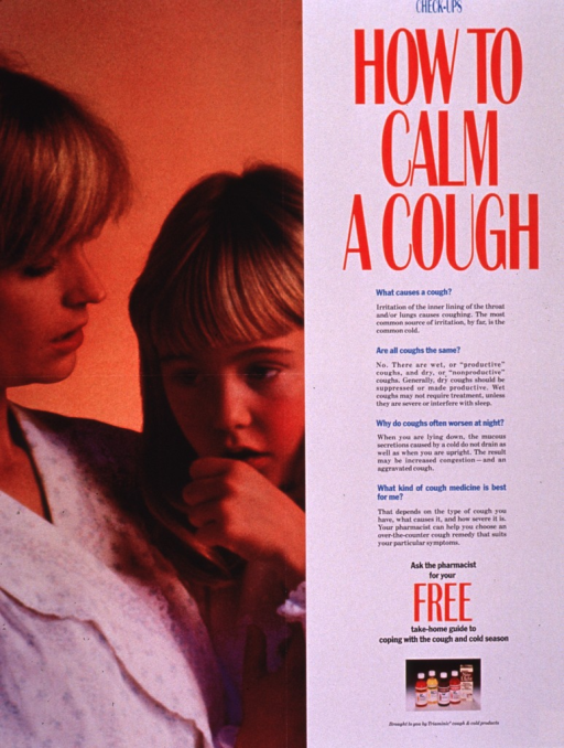 <p>Multicolor poster.  All text on right side of poster.  Series information at top; title below.  Lengthy text explaining coughs and types of cough medication below title.  Offer of a brochure and sponsor information near bottom of poster.  Visual image on left side of poster is a color photo reproduction featuring a mother and daughter; the daughter is coughing.</p>