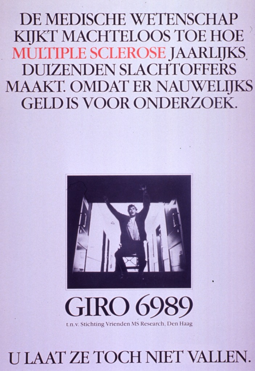 <p>Predominantly white poster with black and red lettering.  Title at top of poster addresses the inability of medical science to help the 1,000 people affected by multiple sclerosis each year due to a lack of funds for research.  Visual image is a b&amp;w photo reproduction featuring a man about to fall out of a wheelchair.  Caption below photo appears to deal with not letting people with MS fall.</p>